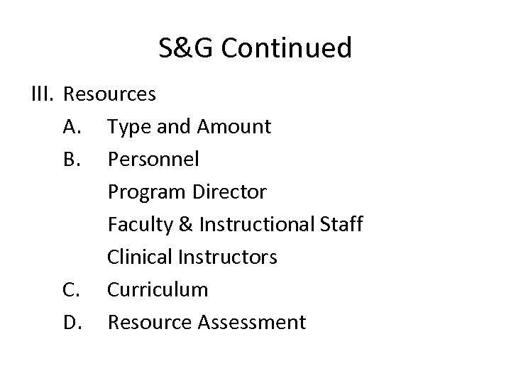S&G Continued III. Resources A. Type and Amount B. Personnel Program Director Faculty &