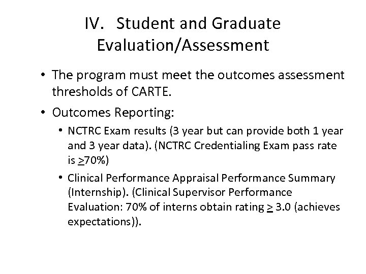 IV. Student and Graduate Evaluation/Assessment • The program must meet the outcomes assessment thresholds