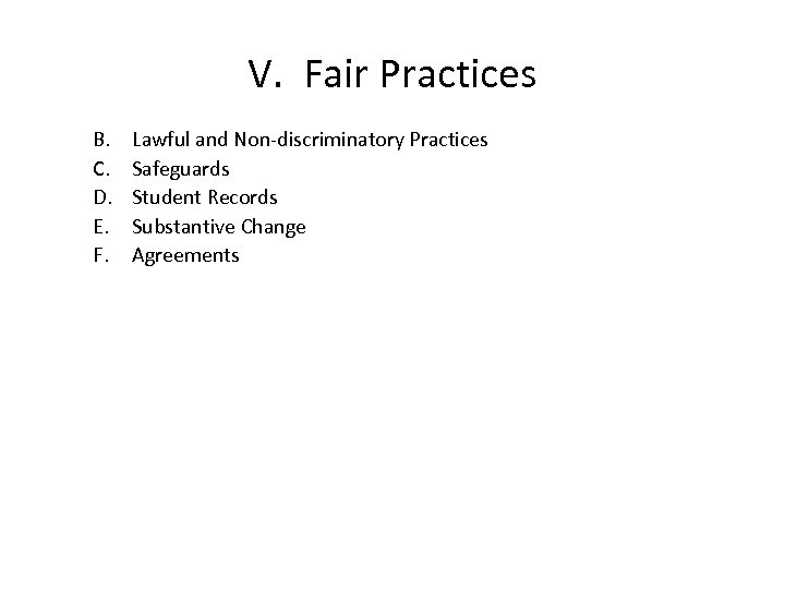 V. Fair Practices B. C. D. E. F. Lawful and Non-discriminatory Practices Safeguards Student