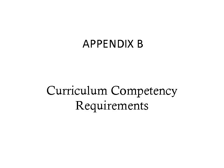 APPENDIX B Curriculum Competency Requirements