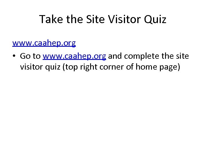 Take the Site Visitor Quiz www. caahep. org • Go to www. caahep. org