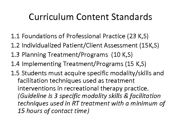 Curriculum Content Standards 1. 1 Foundations of Professional Practice (23 K, S) 1. 2