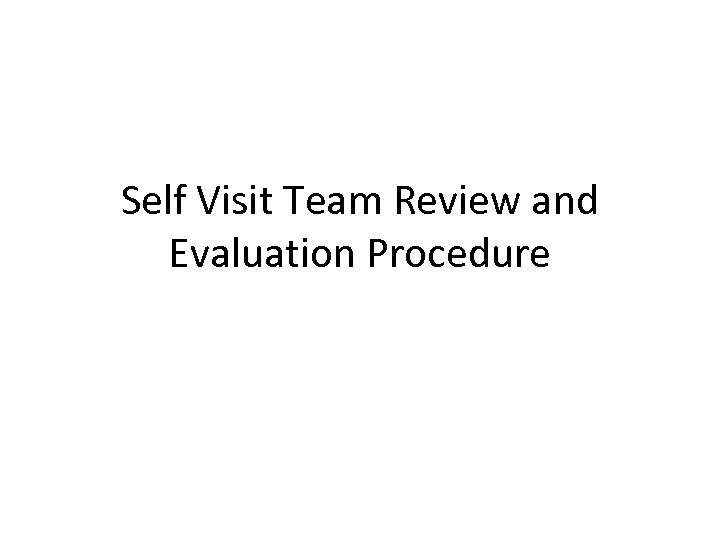 Self Visit Team Review and Evaluation Procedure