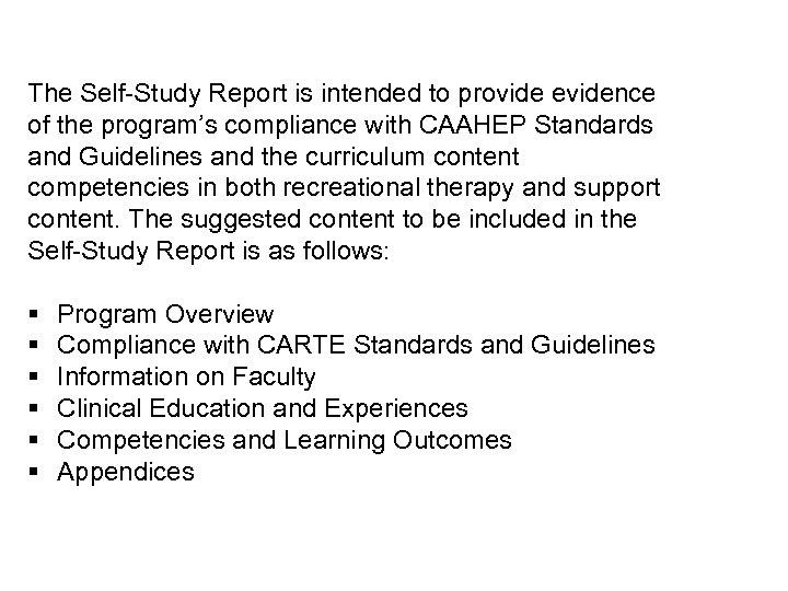 The Self-Study Report is intended to provide evidence of the program's compliance with CAAHEP