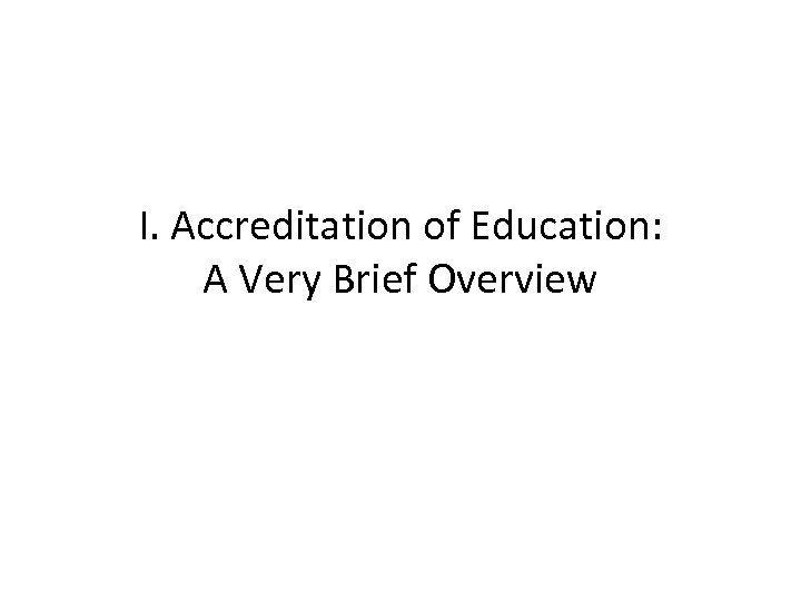 I. Accreditation of Education: A Very Brief Overview