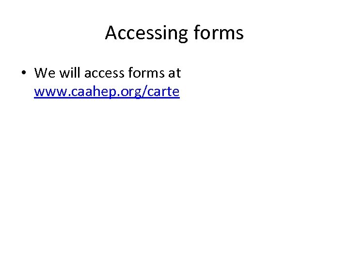 Accessing forms • We will access forms at www. caahep. org/carte