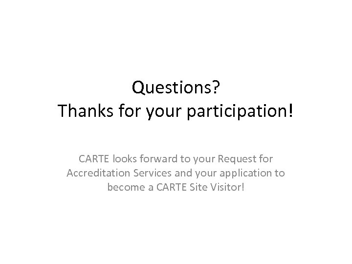 Questions? Thanks for your participation! CARTE looks forward to your Request for Accreditation Services
