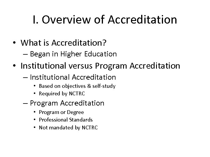 I. Overview of Accreditation • What is Accreditation? – Began in Higher Education •
