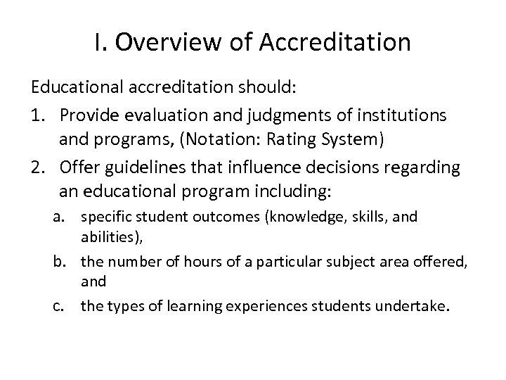 I. Overview of Accreditation Educational accreditation should: 1. Provide evaluation and judgments of institutions