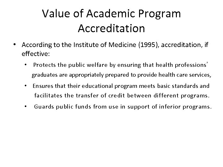 Value of Academic Program Accreditation • According to the Institute of Medicine (1995), accreditation,