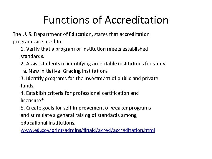 Functions of Accreditation The U. S. Department of Education, states that accreditation programs are