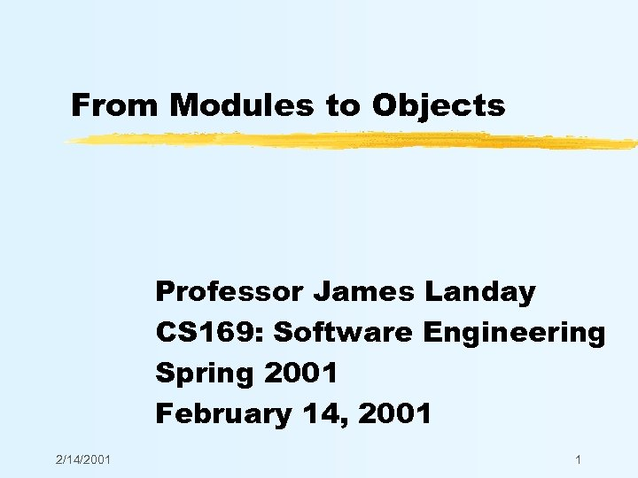 From Modules to Objects Professor James Landay CS 169: Software Engineering Spring 2001 February