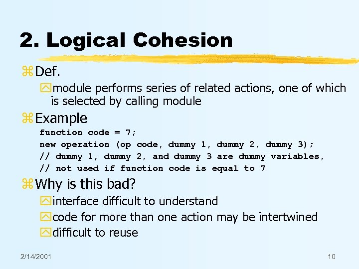2. Logical Cohesion z Def. ymodule performs series of related actions, one of which