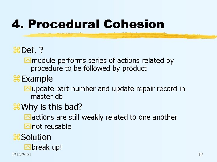 4. Procedural Cohesion z Def. ? ymodule performs series of actions related by procedure