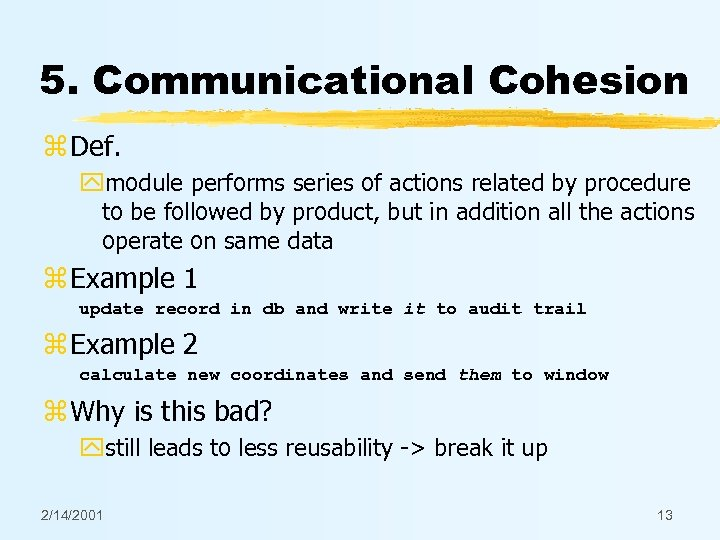 5. Communicational Cohesion z Def. ymodule performs series of actions related by procedure to