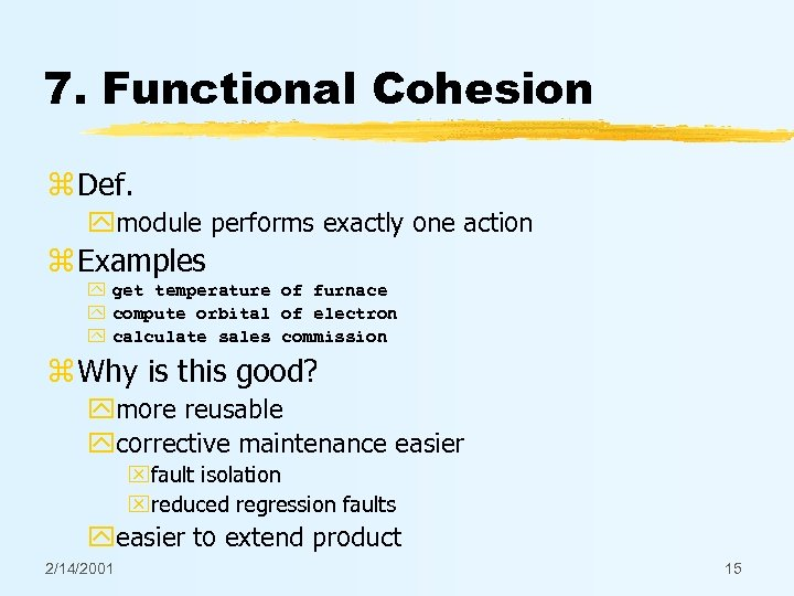 7. Functional Cohesion z Def. ymodule performs exactly one action z Examples y get
