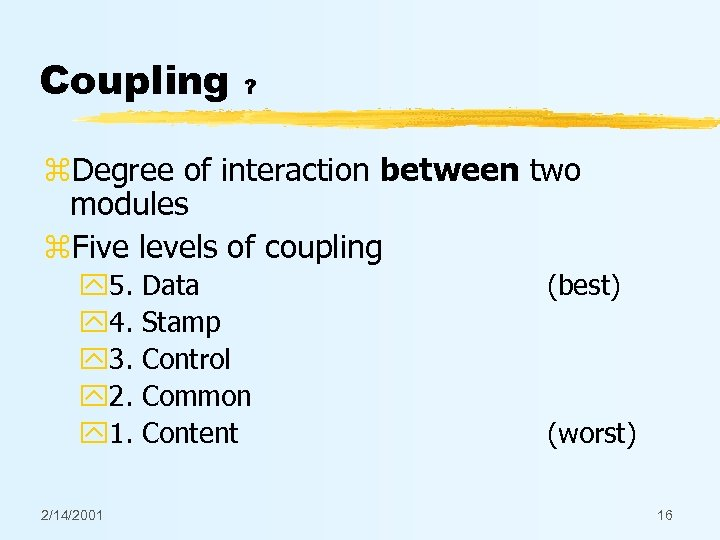 Coupling ? z. Degree of interaction between two modules z. Five levels of coupling