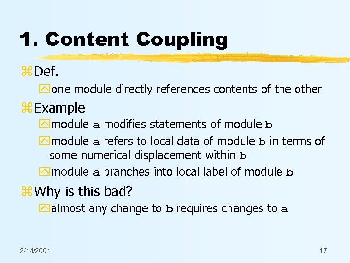 1. Content Coupling z Def. yone module directly references contents of the other z