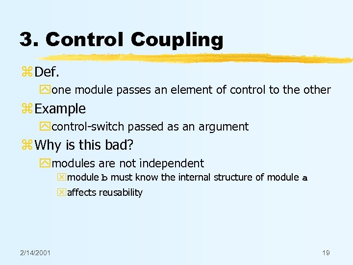3. Control Coupling z Def. yone module passes an element of control to the