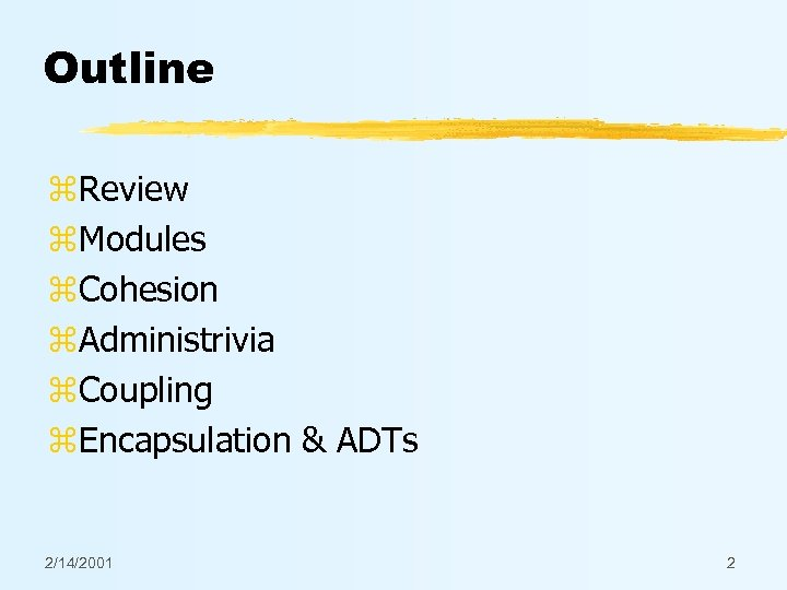 Outline z. Review z. Modules z. Cohesion z. Administrivia z. Coupling z. Encapsulation &