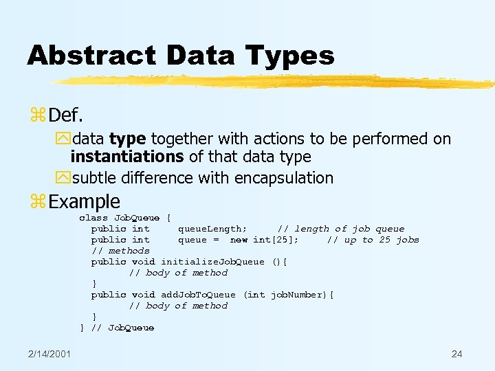 Abstract Data Types z Def. ydata type together with actions to be performed on