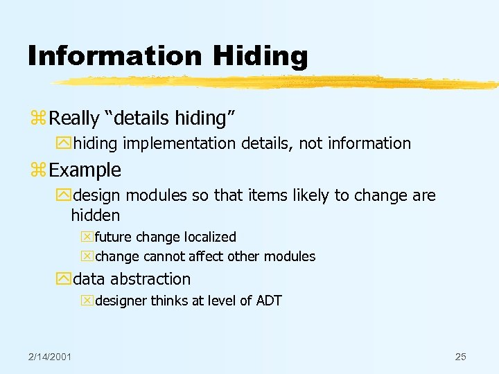 "Information Hiding z Really ""details hiding"" yhiding implementation details, not information z Example ydesign"