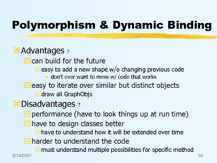 Polymorphism & Dynamic Binding z Advantages ? ycan build for the future xeasy to