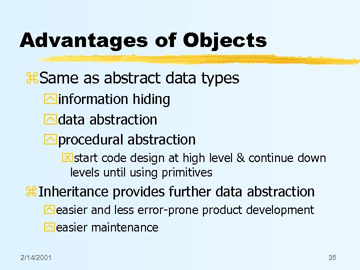 Advantages of Objects z. Same as abstract data types yinformation hiding ydata abstraction yprocedural