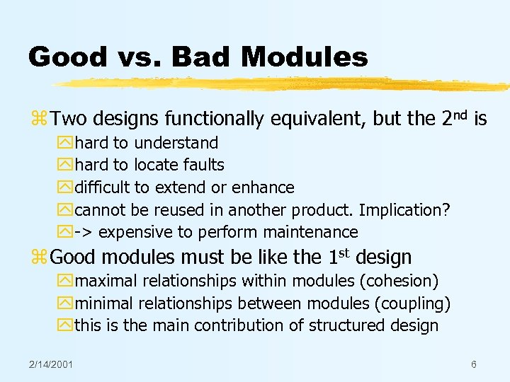 Good vs. Bad Modules z Two designs functionally equivalent, but the 2 nd is