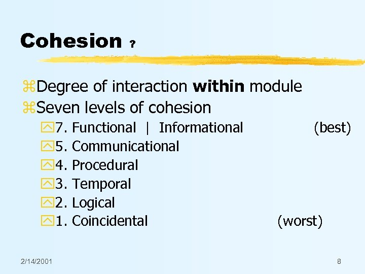 Cohesion ? z. Degree of interaction within module z. Seven levels of cohesion y