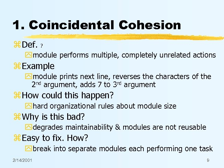 1. Coincidental Cohesion z Def. ? ymodule performs multiple, completely unrelated actions z Example