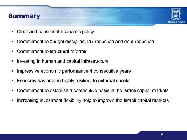 Summary § Clear and consistent economic policy § Commitment to budget discipline, tax reduction