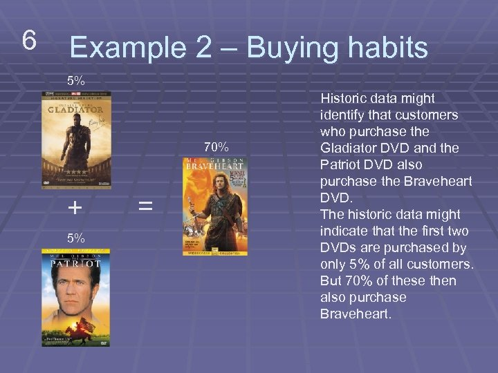6 Example 2 – Buying habits 5% 70% + 5% = Historic data might