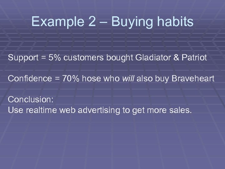 Example 2 – Buying habits Support = 5% customers bought Gladiator & Patriot Confidence