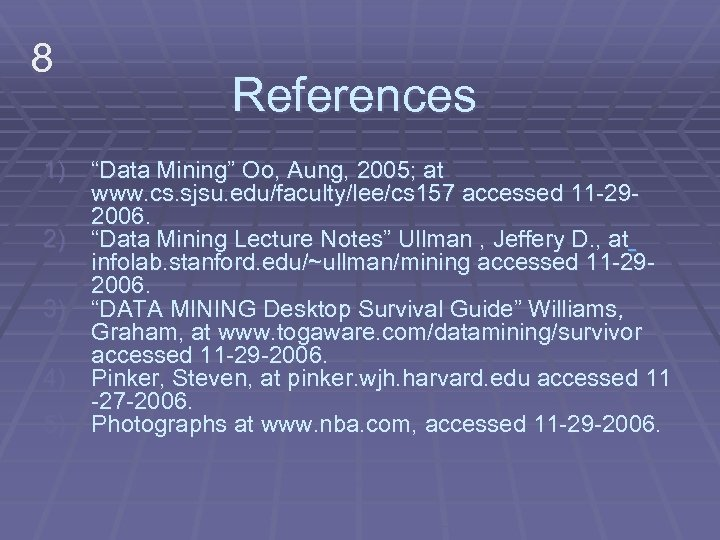 "8 1) 2) 3) 4) 5) References ""Data Mining"" Oo, Aung, 2005; at www."