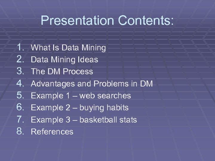 Presentation Contents: 1. 2. 3. 4. 5. 6. 7. 8. What Is Data Mining