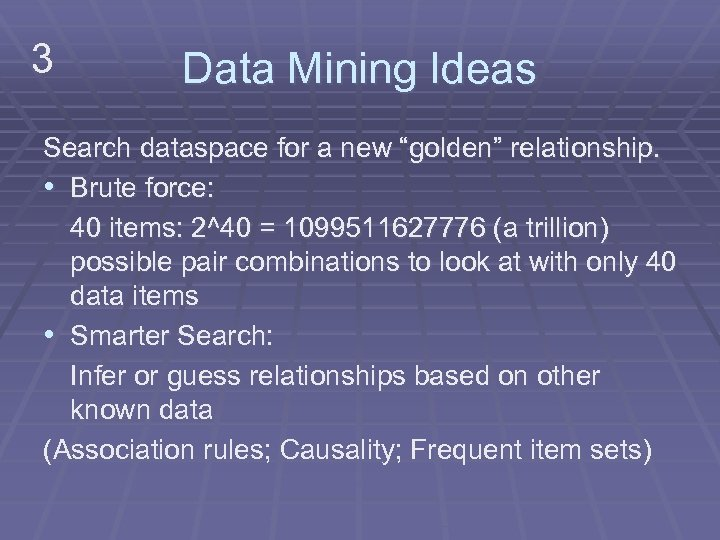 "3 Data Mining Ideas Search dataspace for a new ""golden"" relationship. • Brute force:"