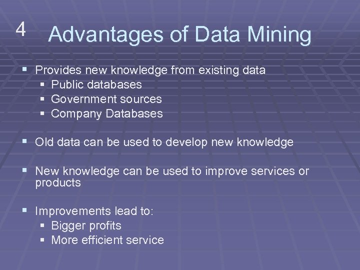 4 Advantages of Data Mining § Provides new knowledge from existing data § Public