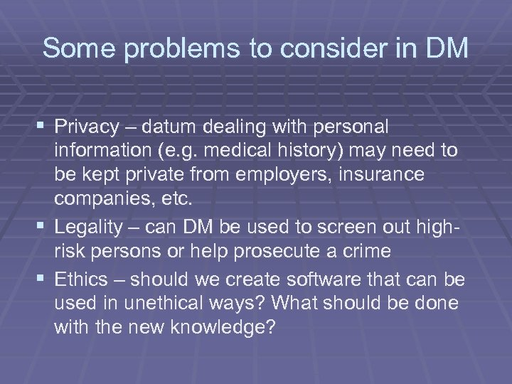 Some problems to consider in DM § Privacy – datum dealing with personal information