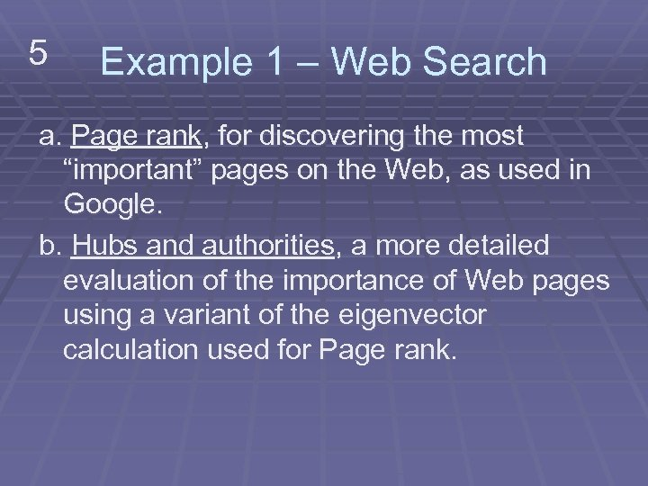 "5 Example 1 – Web Search a. Page rank, for discovering the most ""important"""