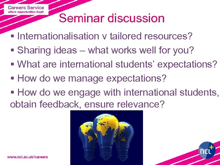 Seminar discussion § Internationalisation v tailored resources? § Sharing ideas – what works well