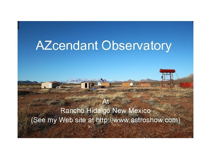 AZcendant Observatory At Rancho Hidalgo New Mexico (See my Web site at http: //www.