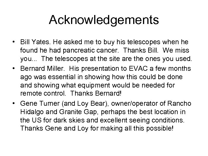 Acknowledgements • Bill Yates. He asked me to buy his telescopes when he found