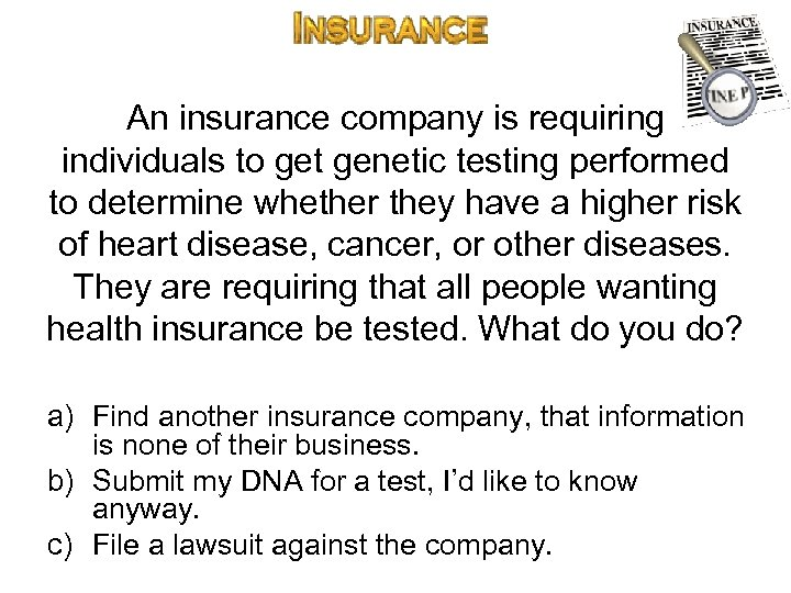 An insurance company is requiring individuals to get genetic testing performed to determine whether