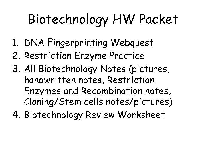 Biotechnology HW Packet 1. DNA Fingerprinting Webquest 2. Restriction Enzyme Practice 3. All Biotechnology