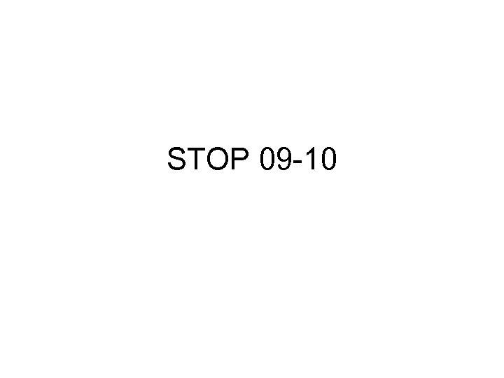 STOP 09 -10