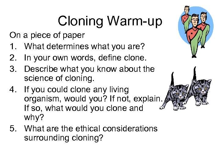 Cloning Warm-up On a piece of paper 1. What determines what you are? 2.