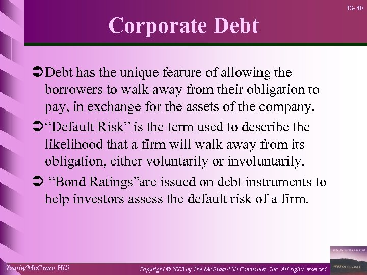 13 - 10 Corporate Debt Ü Debt has the unique feature of allowing the