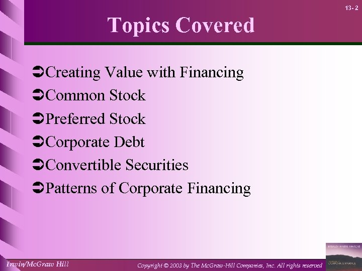13 - 2 Topics Covered ÜCreating Value with Financing ÜCommon Stock ÜPreferred Stock ÜCorporate