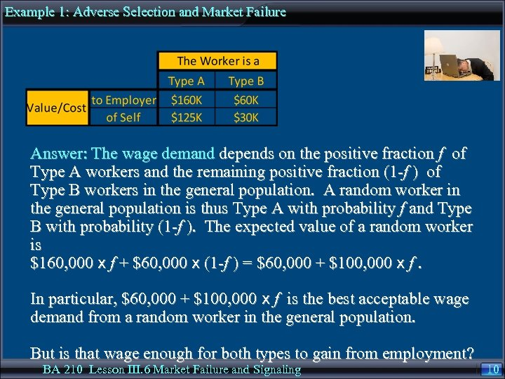Example 1: Adverse Selection and Market Failure Answer: The wage demand depends on the